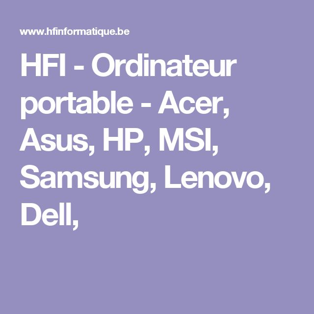 HFI - Ordinateur portable - Acer, Asus, HP, MSI, Samsung, Lenovo, Dell,