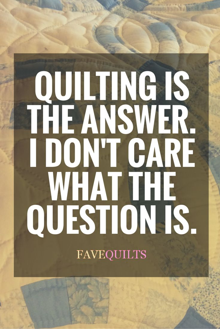 Quilting is always the answer.