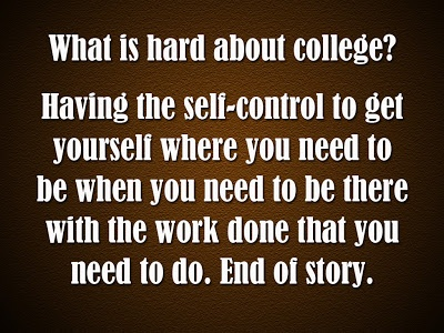 The Art of Life: College Isnt Hard, Self Control IsColleges Dayssss, Thoughts Colleges, Colleges Isnt