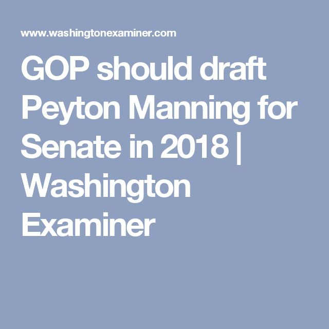 GOP should draft Peyton Manning for Senate in 2018   Washington Examiner