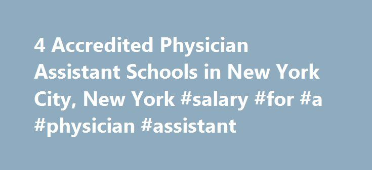 4 Accredited Physician Assistant Schools in New York City, New York #salary #for #a #physician #assistant http://mauritius.nef2.com/4-accredited-physician-assistant-schools-in-new-york-city-new-york-salary-for-a-physician-assistant/  # Find Your Degree Physician Assistant Schools In New York City, New York Physician Assistant faculty can choose to work at one of 4 physician assistant schools in New York City. The graphs, statistics and analysis below outline the current state and the future…