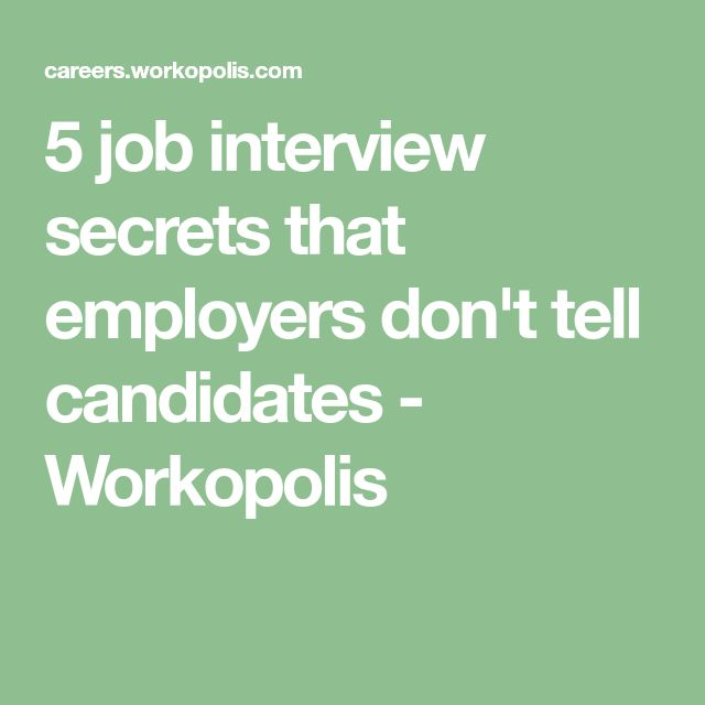 5 job interview secrets that employers don't tell candidates - Workopolis