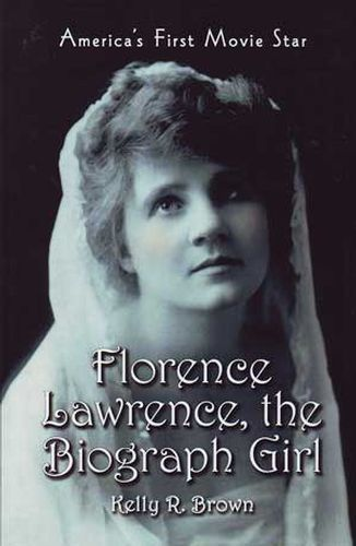 Florence Lawrence, The Biograph Girl: America's First Movie Star