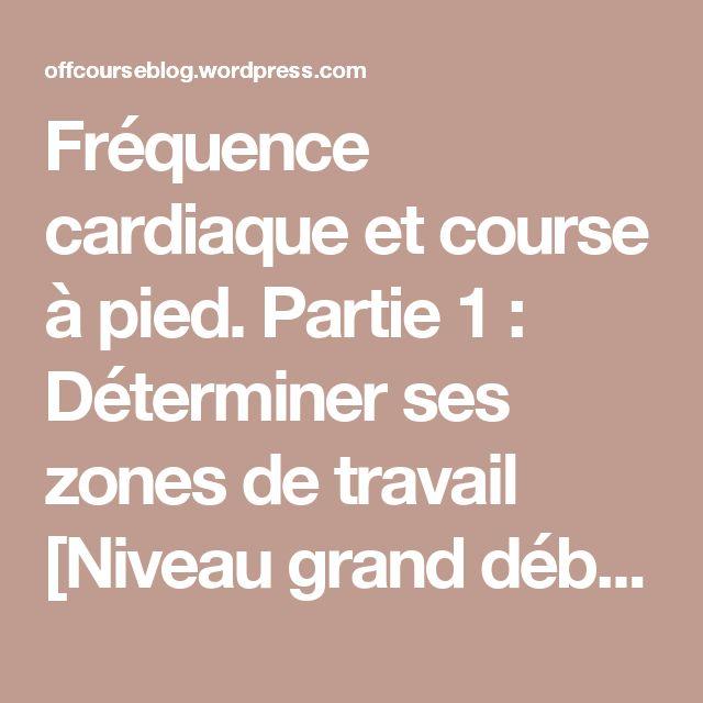 Fréquence cardiaque et course à pied. Partie 1 :  Déterminer ses zones de travail [Niveau grand débutant]. | Of(f) Course!
