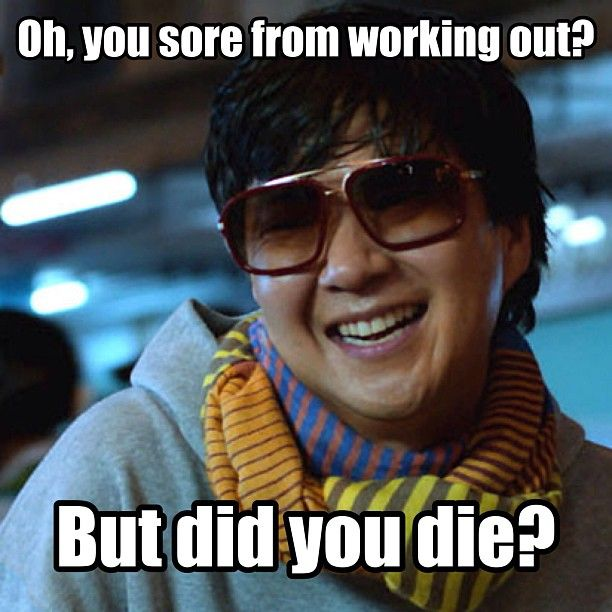 Your sore from your workout? But did you die?