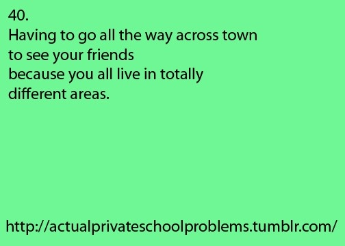 Private school problems?? No. Try girl who lives in a different town then she goes to school problems