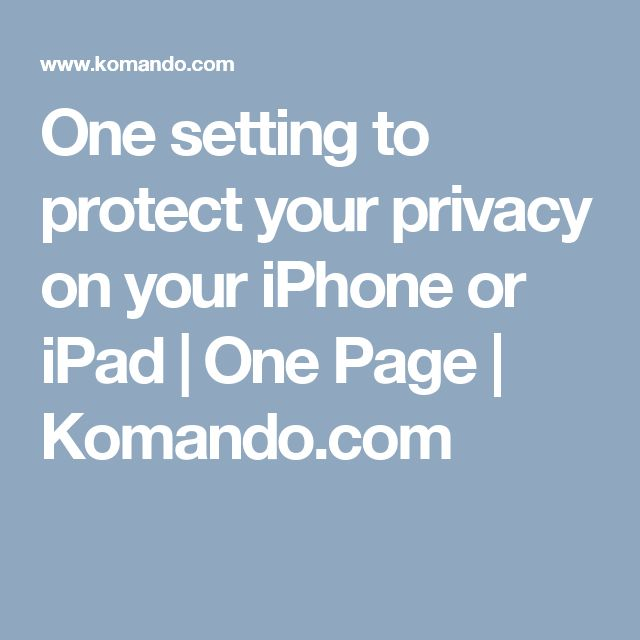 One setting to protect your privacy on your iPhone or iPad | One Page | Komando.com