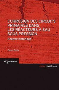 Pierre Beslu - Corrosion des circuits primaires dans les réacteurs à eau sous pression - Analyse historique. - Agrandir l'image