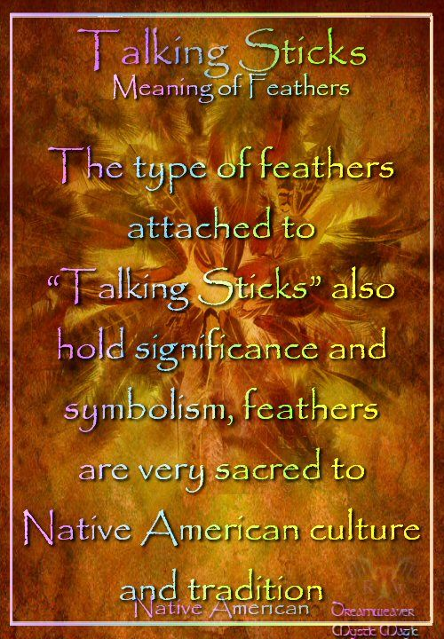 "The type of feathers attached to ""Talking Sticks"" also hold significance and symbolism, feathers are very sacred to Native American culture and tradition"