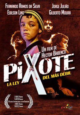Pixote (1981) de Héctor Babenco. La película narra la historia Pixote, un niño de 10 años de Sao Paulo. Es una de tantas de cualquiera de los miles de niños de la calle que vagan por las favelas en las ciudades de Brasil, rodeados de miseria, violencia, abusos y pobreza.