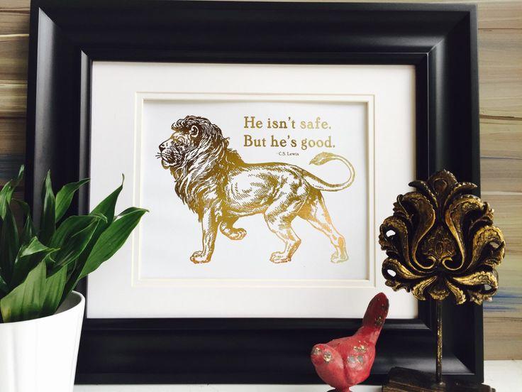 CS Lewis Chronicles of Narnia lion Gold foil print He isn't safe but he is good Aslan Print, gold foil print, Aslan lion, Lion print by FoiledAgainPrints on Etsy https://www.etsy.com/listing/244932998/cs-lewis-chronicles-of-narnia-lion-gold