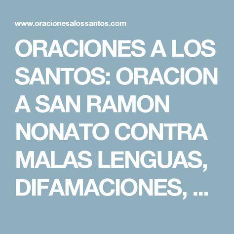ORACIONES A LOS SANTOS: ORACION A SAN RAMON NONATO CONTRA MALAS LENGUAS, DIFAMACIONES, CHISMES, INTRIGAS