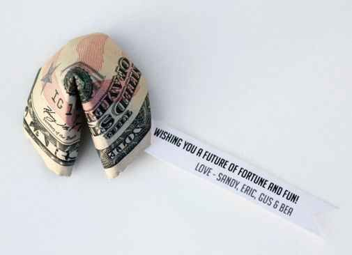 Fold any denomination bill into a cute fortune cookie.