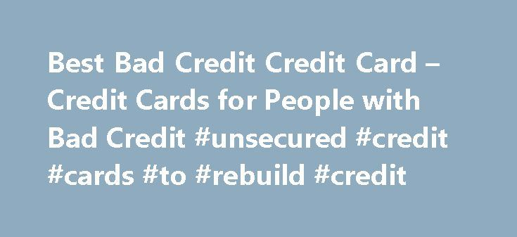 Best Bad Credit Credit Card – Credit Cards for People with Bad Credit #unsecured #credit #cards #to #rebuild #credit http://credit.remmont.com/best-bad-credit-credit-card-credit-cards-for-people-with-bad-credit-unsecured-credit-cards-to-rebuild-credit/  #credit cards for people with bad credit # Find the Best Credit Cards for People with Bad Credit In a Read More...The post Best Bad Credit Credit Card – Credit Cards for People with Bad Credit #unsecured #credit #cards #to #rebuild #credit…