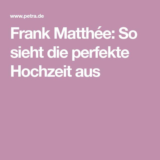 Frank Matthée: So sieht die perfekte Hochzeit aus