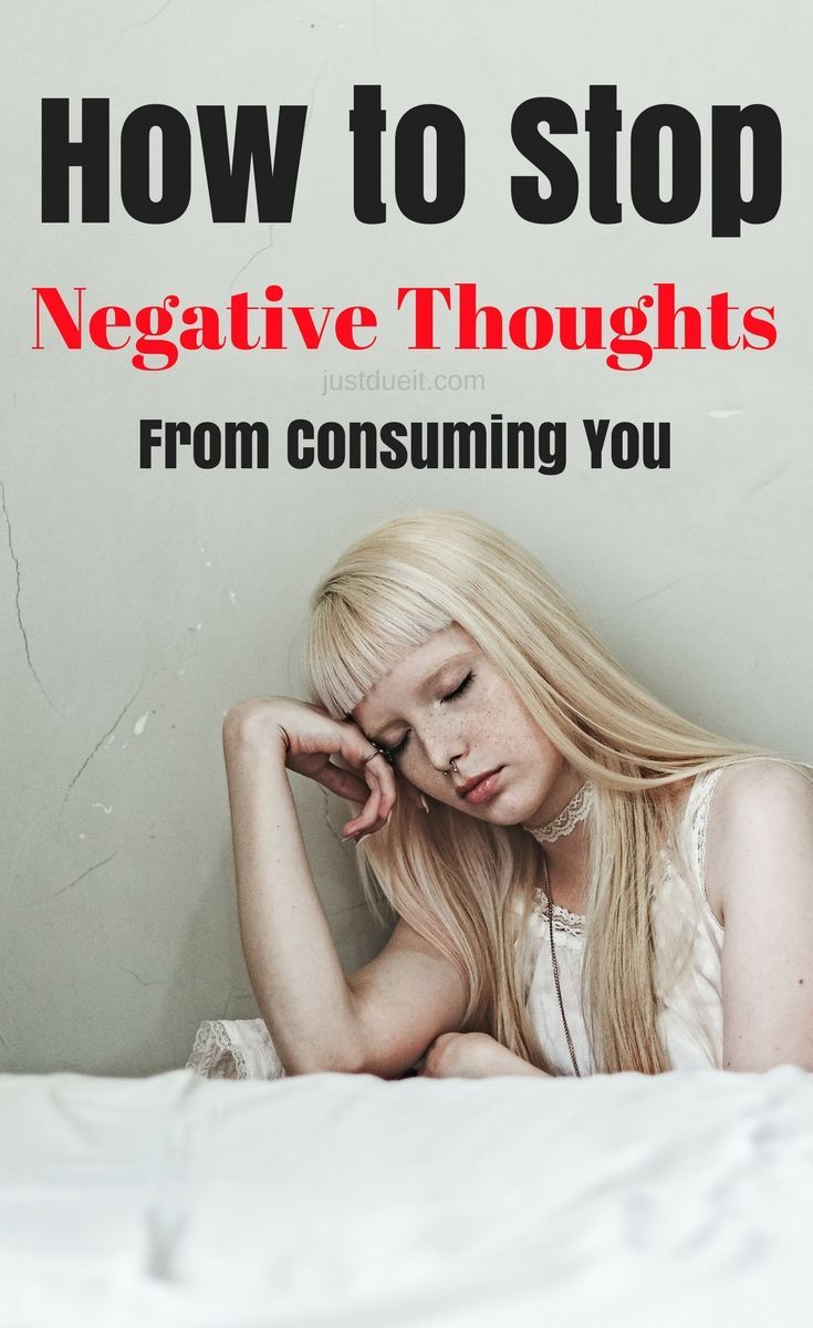 How to stop negative thoughts from consuming you. Anxiety relief tips and mental health resources on justdueit.com