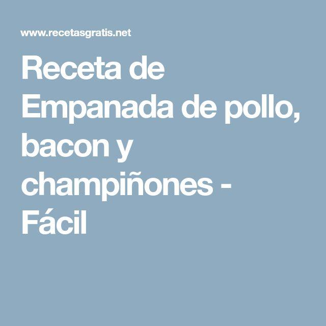 Receta de Empanada de pollo, bacon y champiñones - Fácil