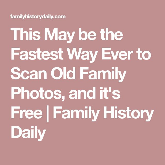 This May be the Fastest Way Ever to Scan Old Family Photos, and it's Free | Family History Daily