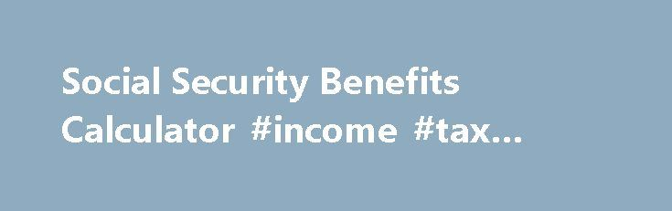 Social Security Benefits Calculator #income #tax #filling http://incom.remmont.com/social-security-benefits-calculator-income-tax-filling/  #social security income # Social Security Benefits Calculator: When Should You Claim Yours? Calculate the best retirement age to claim your Social Security benefits En español | Let the Social Security Calculator help you figure out how much retirement income you'll receive at different claiming ages so you can determine when you should claim Social…