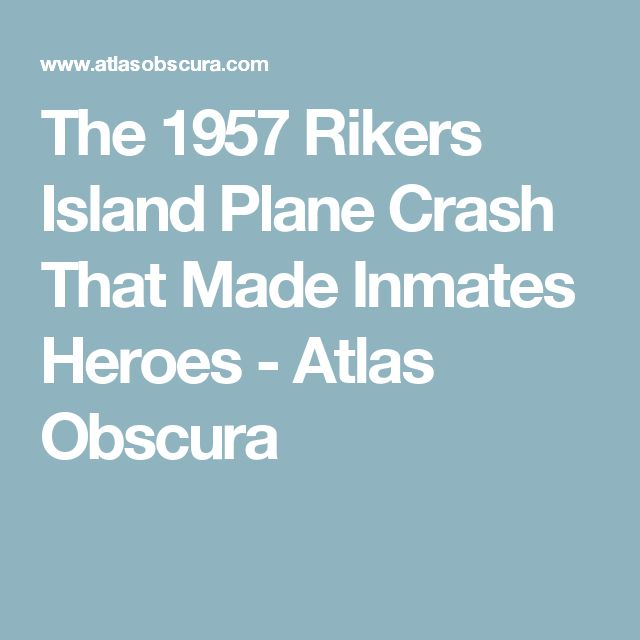 The 1957 Rikers Island Plane Crash That Made Inmates Heroes - Atlas Obscura