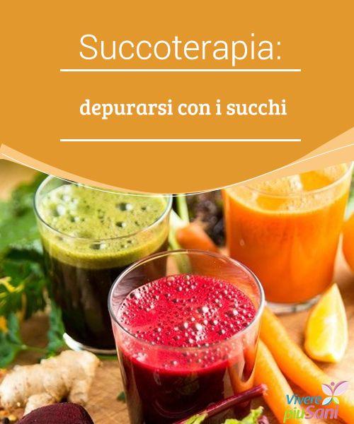 Succoterapia: depurarsi con i succhi #Depurarsi e mantenersi sani grazie alla #succoterapia #Buoneabitudini