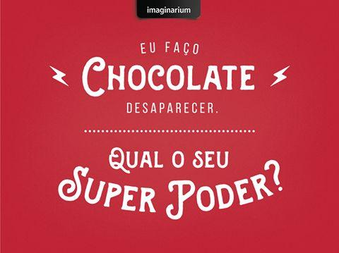 eu faço chocolate desaparecer. qual o seu super poder?
