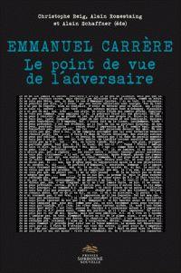 """Emmanuel Carrère le point de vue de l'adversaire /   [Journée d'étude """"Autour d'Emmanuel Carrère"""", en présence de l'auteur, samedi 18 juin 2011, Université de Paris 3  Romestaing, Alain (organisateur de réunion) (Éditeur scientifique) Schaffner, Alain (organisateur de réunion) (Éditeur scientifique) Reig, Christophe (1965-....) (Éditeur scientifique) http://bu.univ-angers.fr/rechercher/description?notice=000886659"""