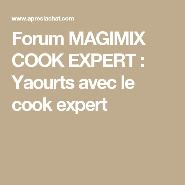 Forum MAGIMIX COOK EXPERT : Yaourts avec le cook expert