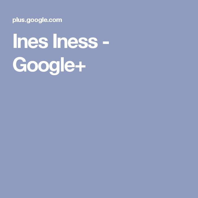 Ines Iness - Google+