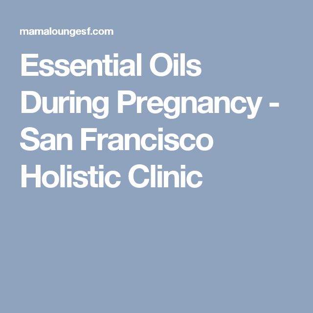 Essential Oils During Pregnancy - San Francisco Holistic Clinic