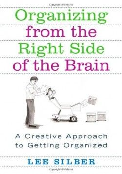 Organizing from the Right Side of the Brain: a Creative Approach to Getting Organized - Lee Silber (Paperback) [First edition] (2004) - imusic.dk