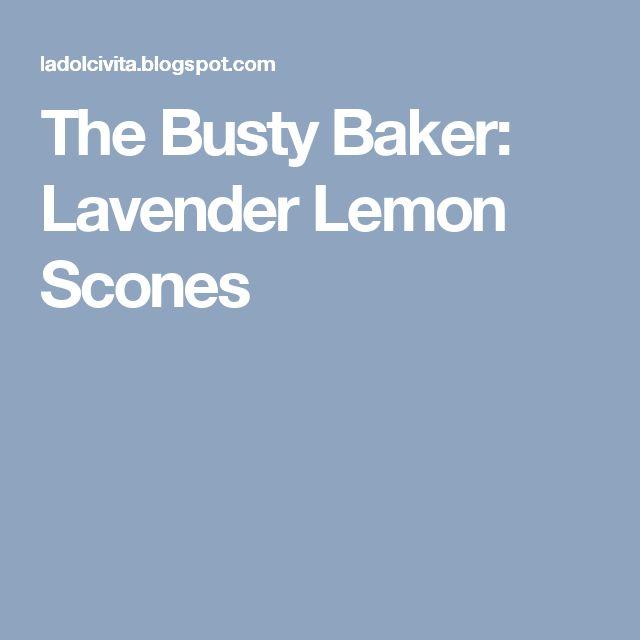 The Busty Baker: Lavender Lemon Scones