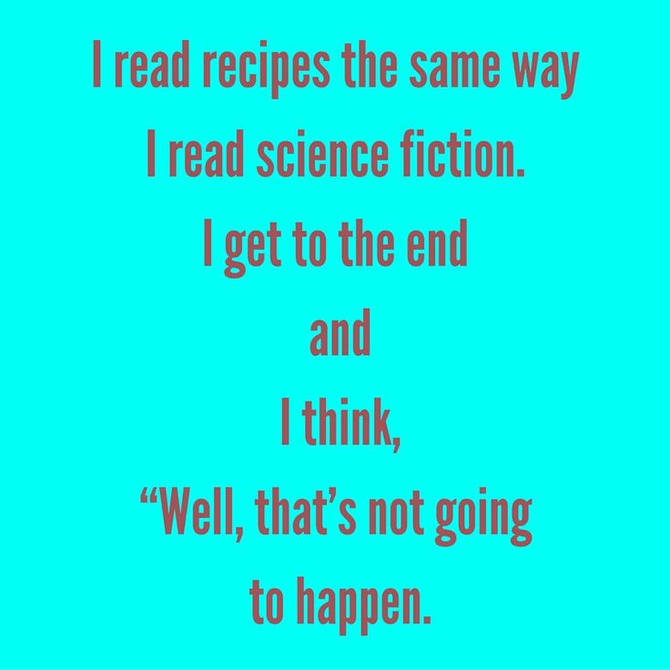 """I read recipes the same way I read science fiction. I get to the end and I think, """"Well, that's not going to happen. #QuotesYouLove #QuoteofTheDay #FunnyQuotes  Visit our website for text status wallpapers.  www.quotesulove.com"""