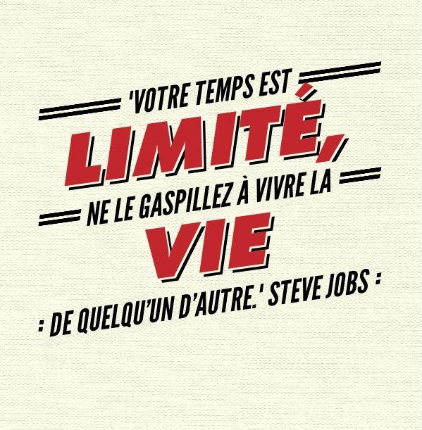 """""""Votre temps est limité, ne le gaspillez à vivre la vie de quelqu'un d'autre."""" Steve Jobs"""
