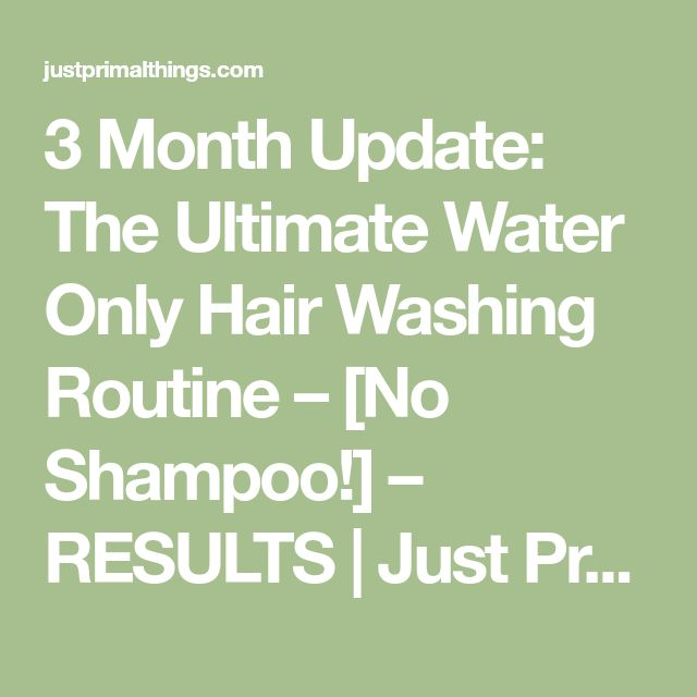 3 Month Update: The Ultimate Water Only Hair Washing Routine – [No Shampoo!] – RESULTS | Just Primal Things