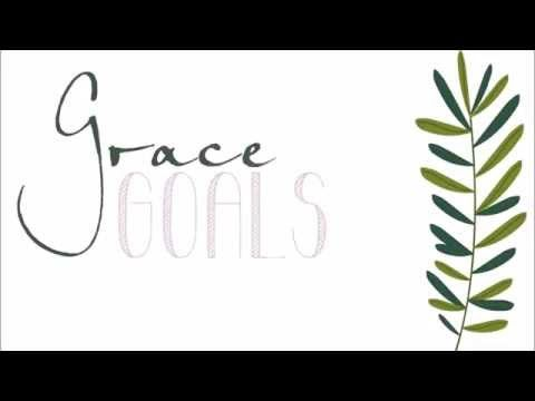 Grace Goals: A Revolutionary Way to Set Goals and Achieve Change