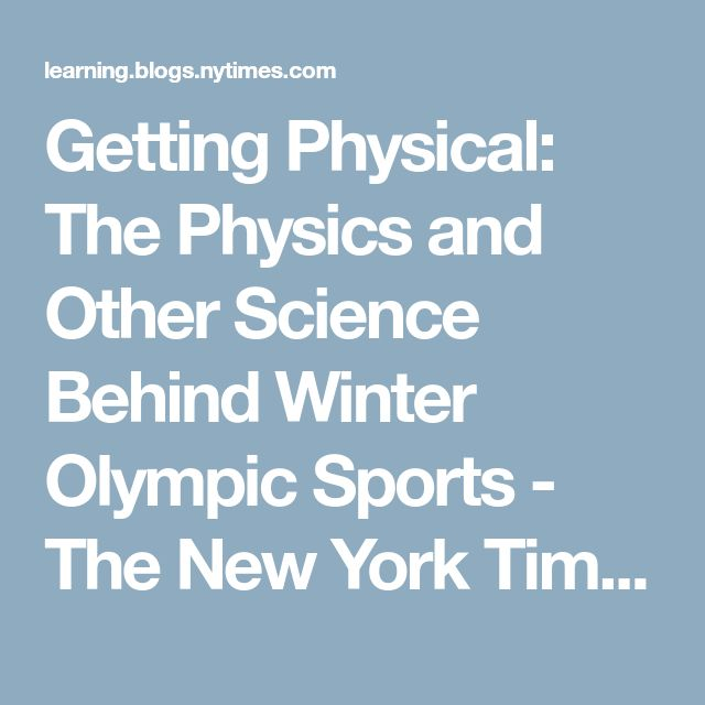 Getting Physical: The Physics and Other Science Behind Winter Olympic Sports - The New York Times