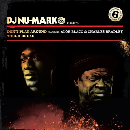 Don't Play Around featuring Aloe Blacc and Charles Bradley by DJ Nu-Mark | Free Listening on SoundCloud
