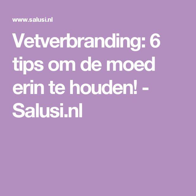Vetverbranding: 6 tips om de moed erin te houden! - Salusi.nl
