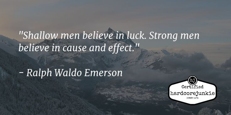 """""""Shallow men believe in #luck. Strong men believe in cause and effect.""""#quote   - Ralph Waldo Emerson"""