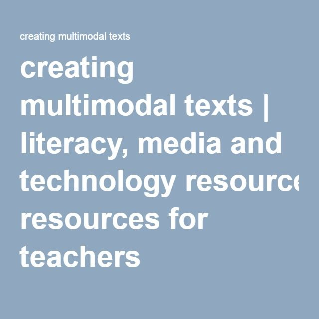 creating multimodal texts   literacy, media and technology resources for teachers