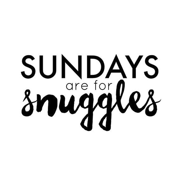 Sundays Are For Snuggles   Quote