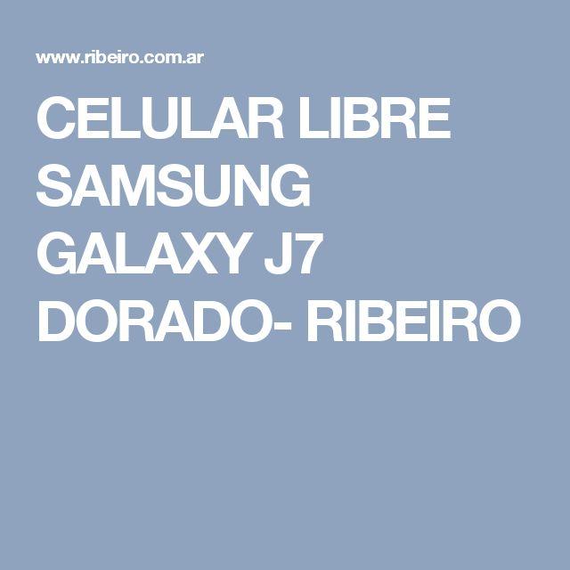 CELULAR LIBRE SAMSUNG GALAXY J7 DORADO- RIBEIRO