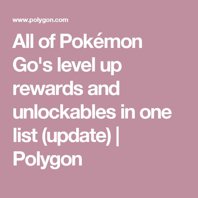All of Pokémon Go's level up rewards and unlockables in one list (update) | Polygon