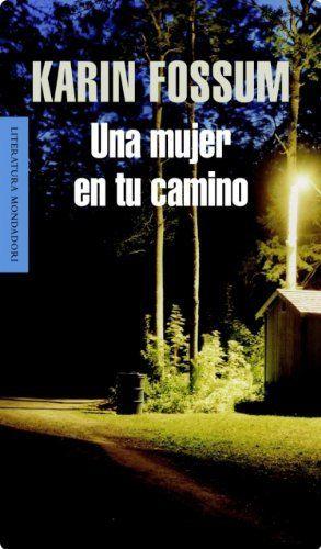 Una Mujer en tu camino / Karin Fossum ; traducción de Kirsti Baggethum y Asunción Lorenzo