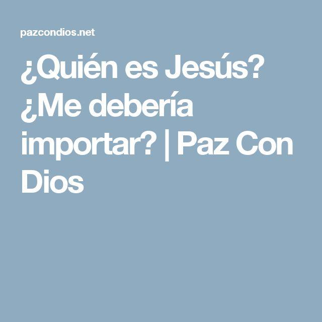 ¿Quién es Jesús? ¿Me debería importar? | Paz Con Dios