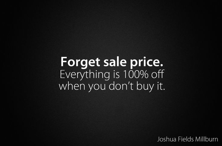 Declutter, minimalism: Everything is 100% off when you don't buy it.