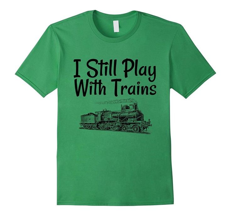 I Still Play With Trains - National Train Day Shirt - AHazardDesigns: Graphics, T-Shirts & More #tshirt #shirt #tshirts #shirts #training #train #followtrain #trainhard #trains #trainstation #model #modeltrain #kidsmodel