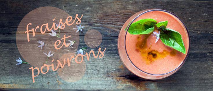 Une gaspacho fraise et poivron... rien que du bon!!!
