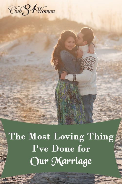 If you've been wondering what you can do to love your spouse better? To improve your marriage? Here's the most loving thing you could ever do! The Most Loving Thing I've Done for Our Marriage ~ Club31Women